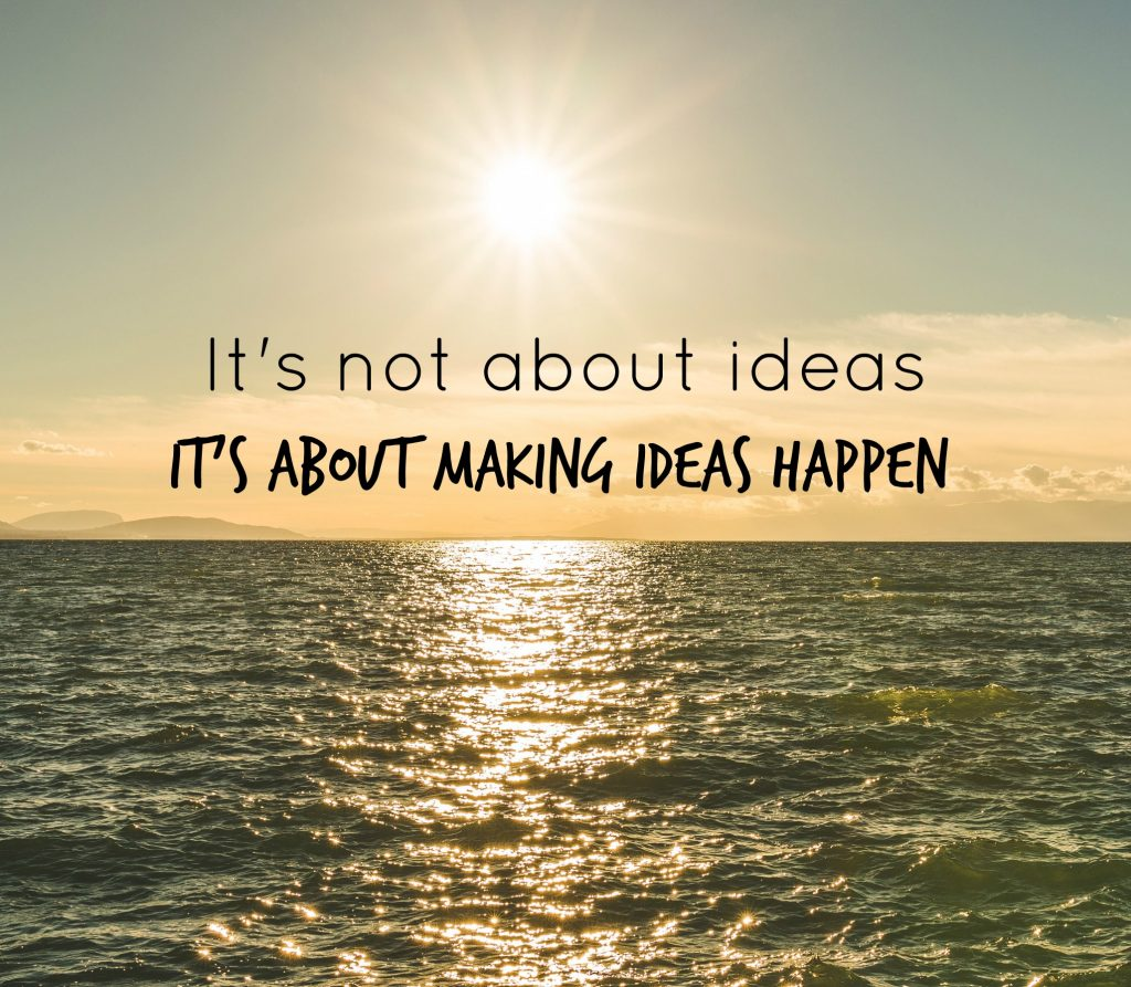 its-not-about-ideas-its-about-making-ideas-happen
