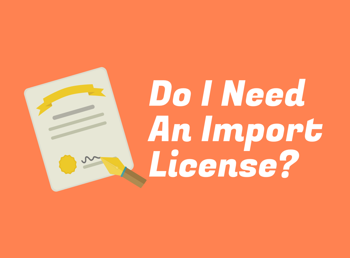 Do I Need An Import License? Information For Importers