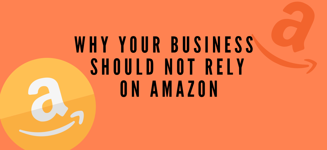 Why Your Business Shouldn't Rely On Amazon
