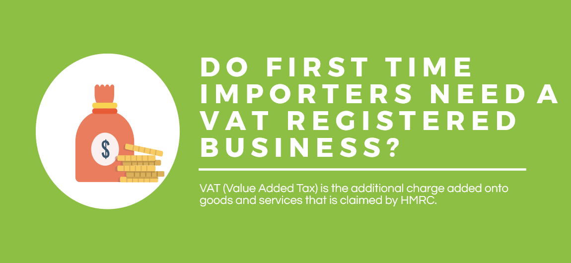 Do first time importers need a VAT registered business?
