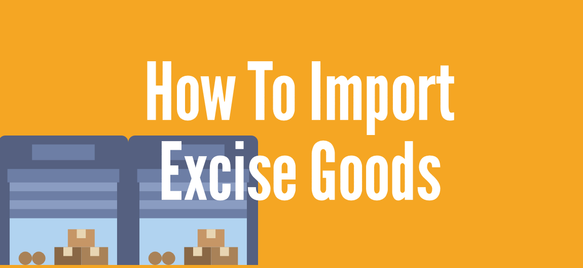 Importing Excise Goods - How Does It Differ From Normal Importing?